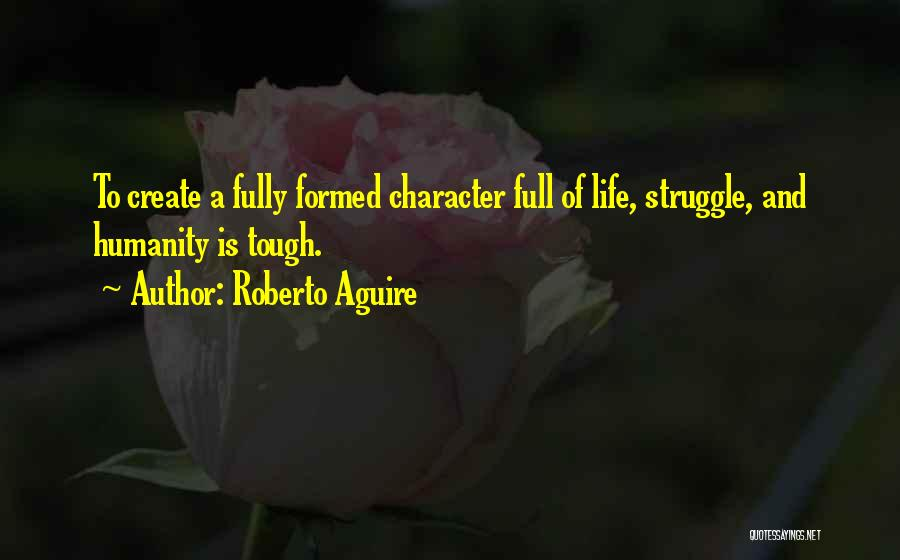 Struggle And Character Quotes By Roberto Aguire