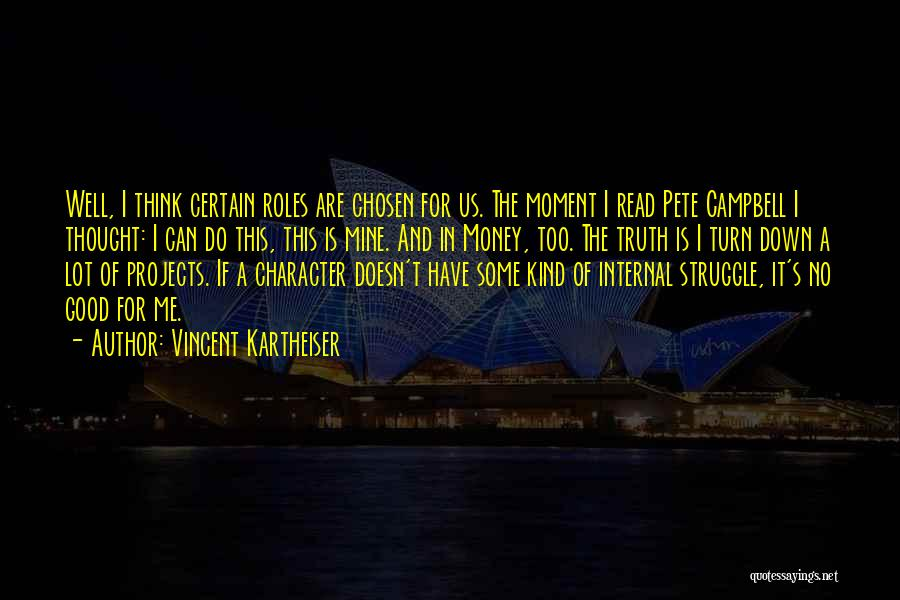 Struggle And Character Quotes By Vincent Kartheiser