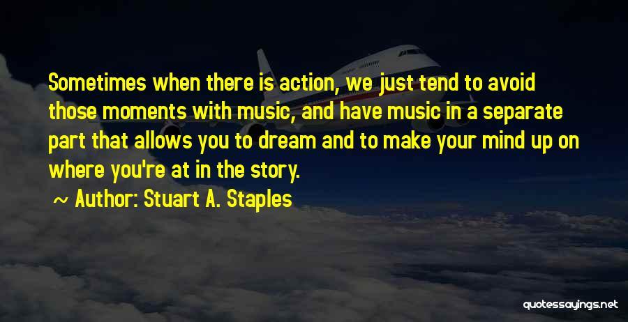 Stuart A. Staples Quotes 680997