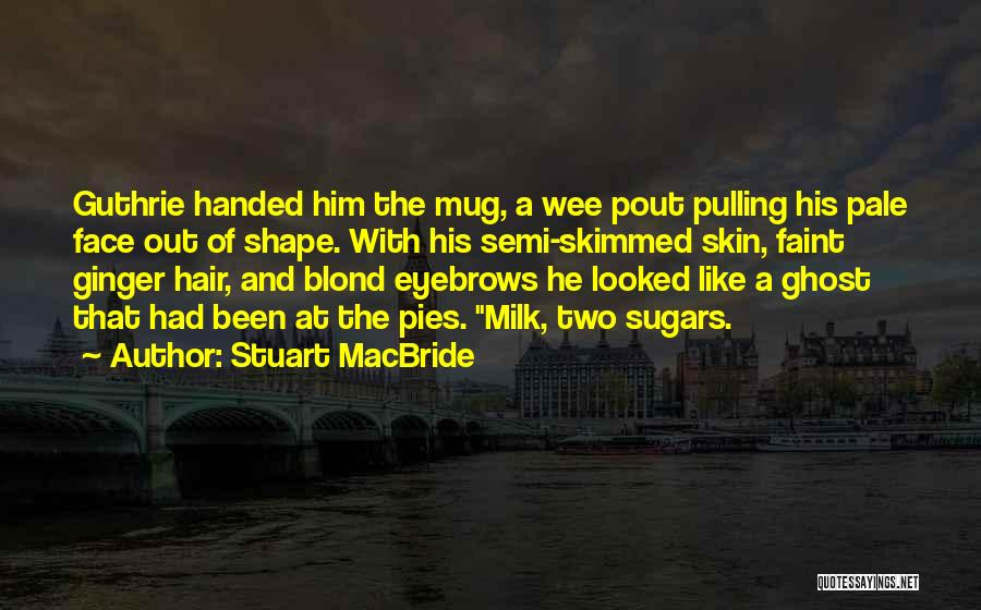 Stuart MacBride Quotes 711063