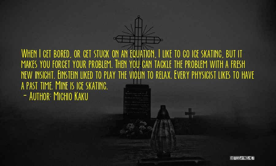 Stuck Like Quotes By Michio Kaku