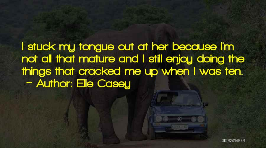 Stuck Up Quotes By Elle Casey