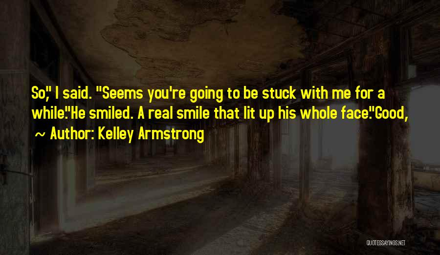 Stuck Up Quotes By Kelley Armstrong