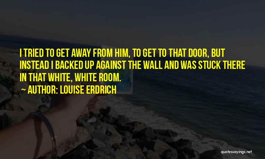 Stuck Up Quotes By Louise Erdrich