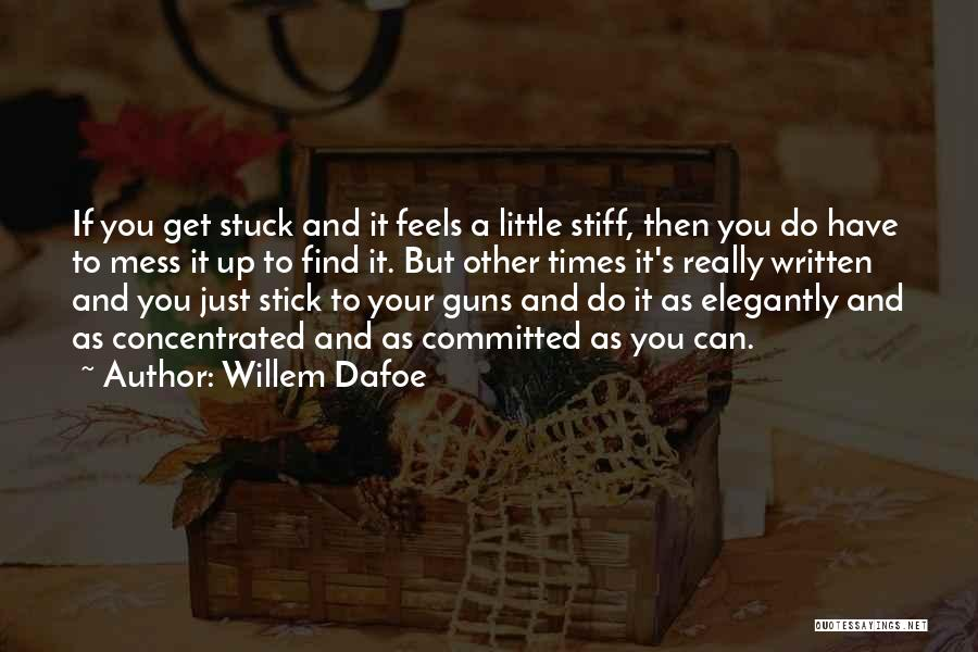 Stuck Up Quotes By Willem Dafoe