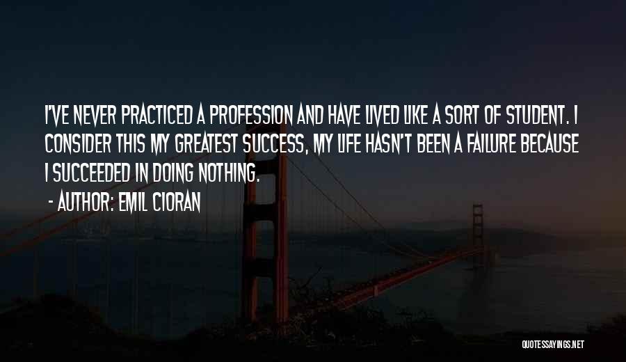 Student Success Quotes By Emil Cioran