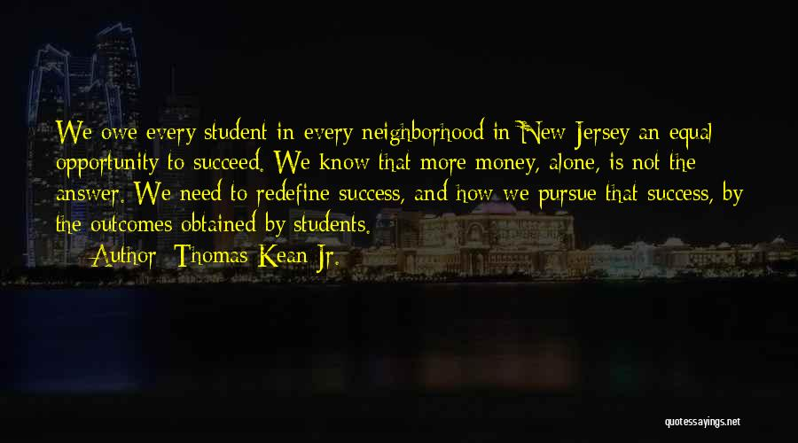 Student Success Quotes By Thomas Kean Jr.