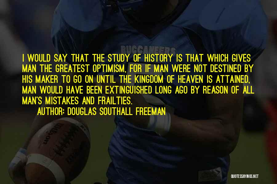 Study Of History Quotes By Douglas Southall Freeman