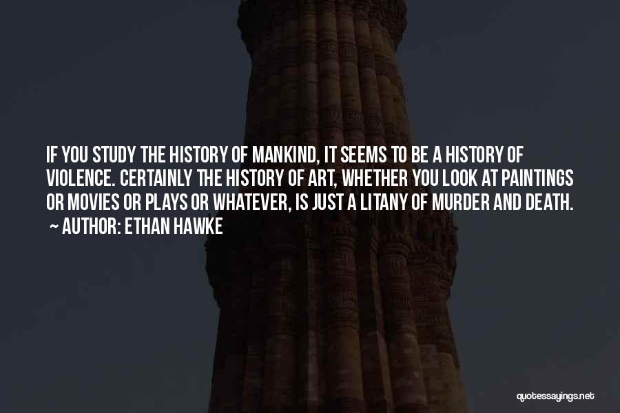 Study Of History Quotes By Ethan Hawke