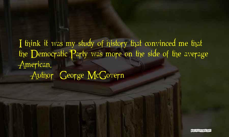Study Of History Quotes By George McGovern