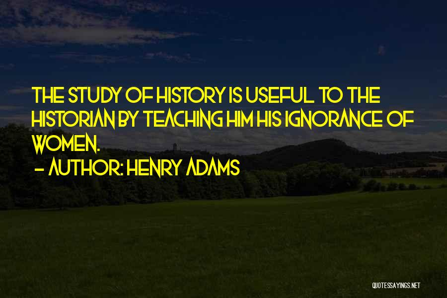Study Of History Quotes By Henry Adams