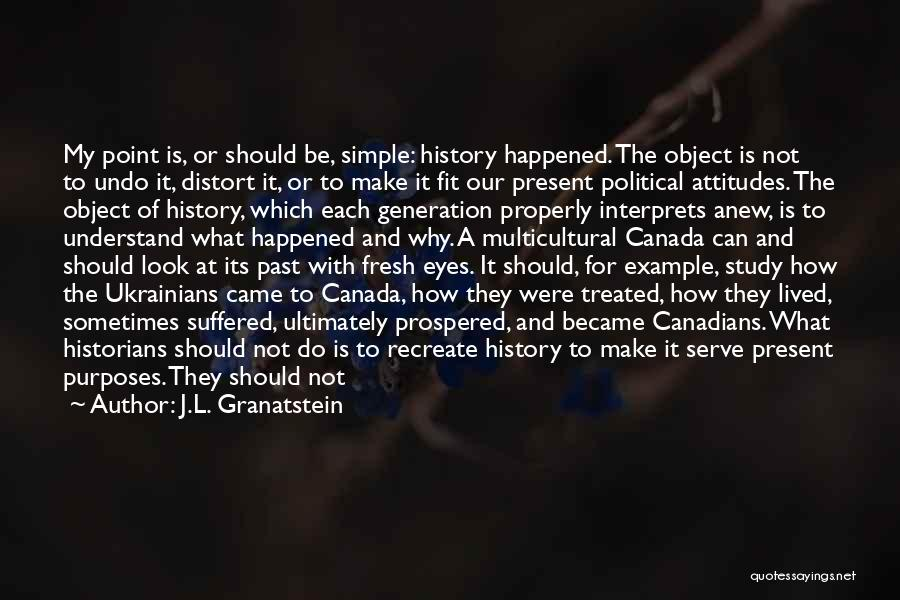 Study Of History Quotes By J.L. Granatstein