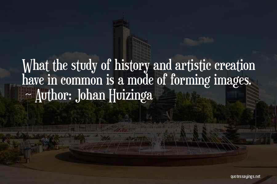 Study Of History Quotes By Johan Huizinga