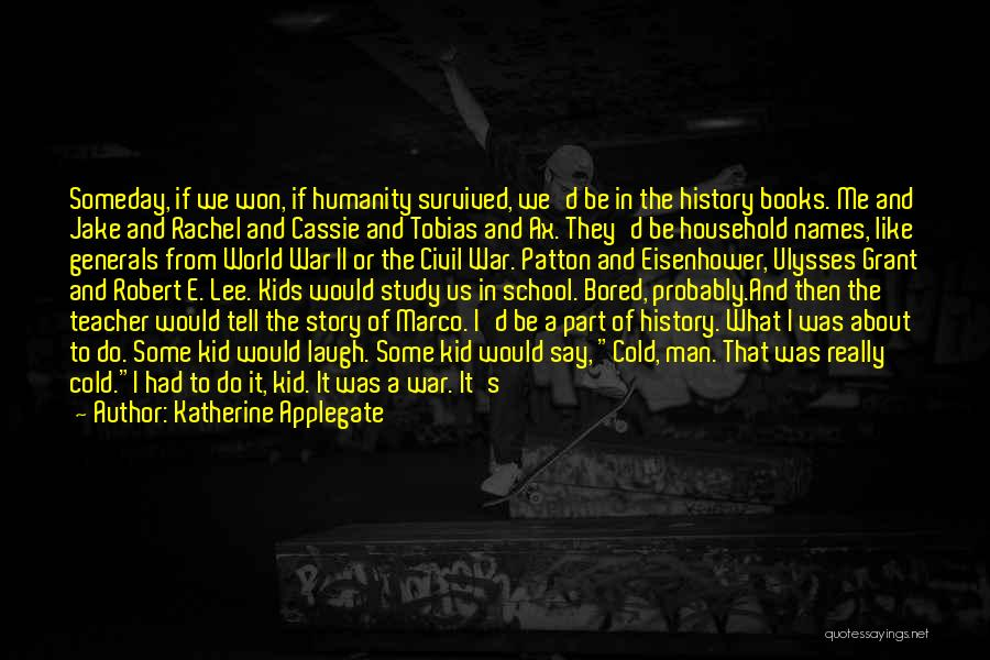 Study Of History Quotes By Katherine Applegate