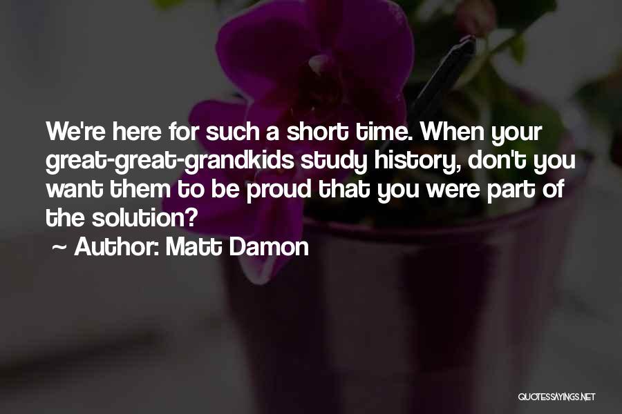 Study Of History Quotes By Matt Damon