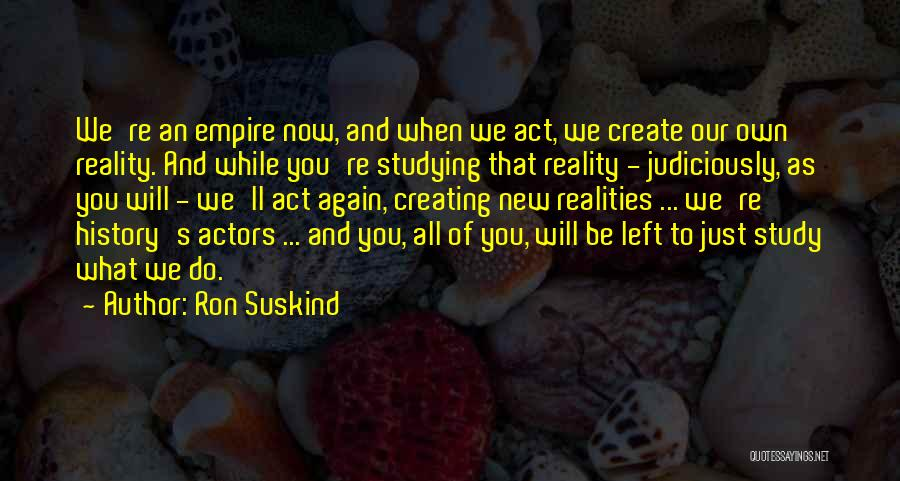 Study Of History Quotes By Ron Suskind