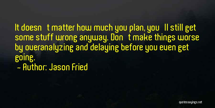 Stuff Going Wrong Quotes By Jason Fried