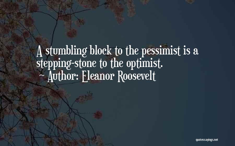 Stumbling Block Stepping Stone Quotes By Eleanor Roosevelt