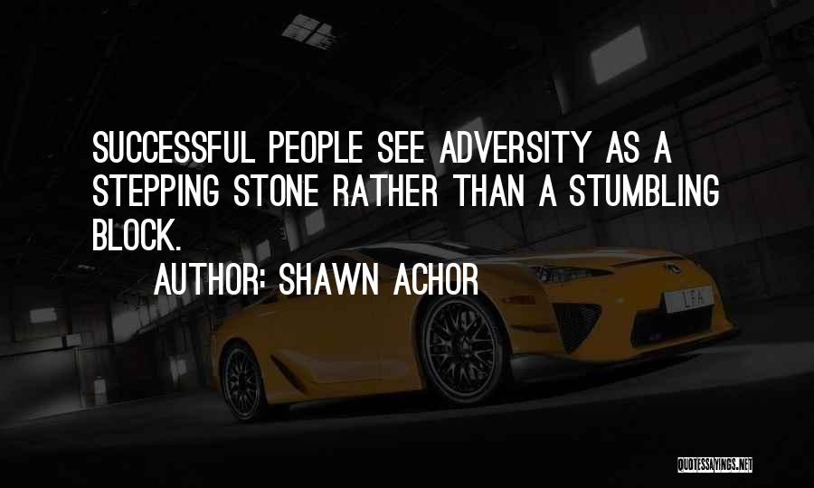 Stumbling Block Stepping Stone Quotes By Shawn Achor