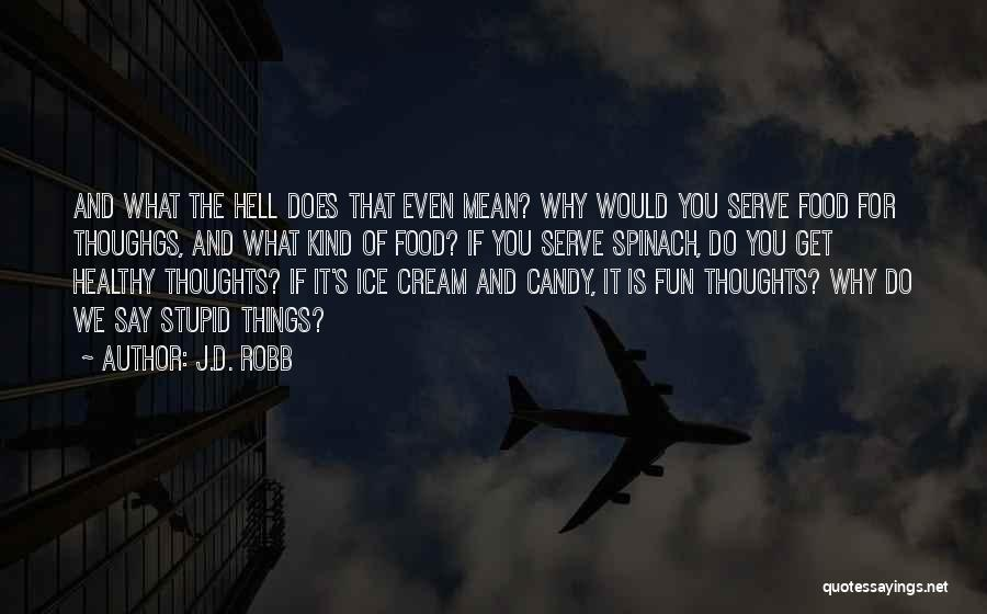 Stupid And Funny Quotes By J.D. Robb