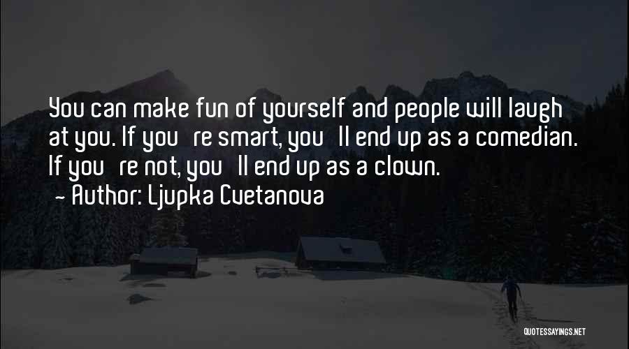 Stupid And Funny Quotes By Ljupka Cvetanova