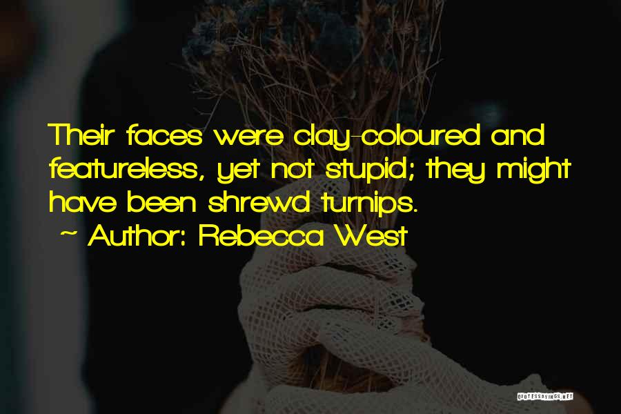 Stupid And Funny Quotes By Rebecca West