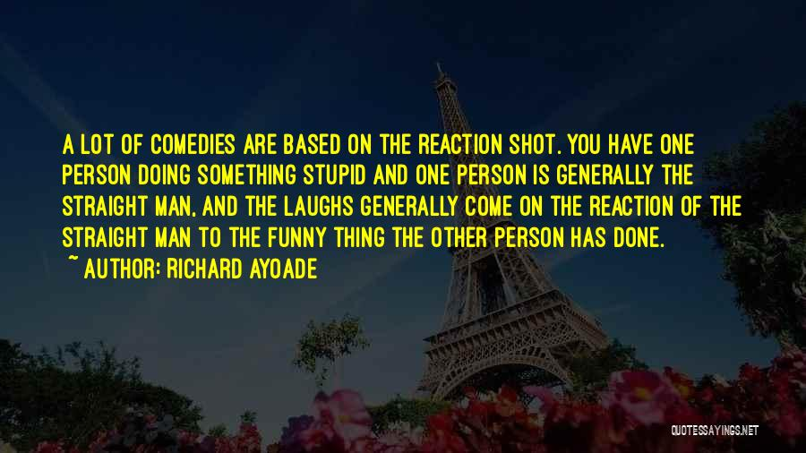 Stupid And Funny Quotes By Richard Ayoade