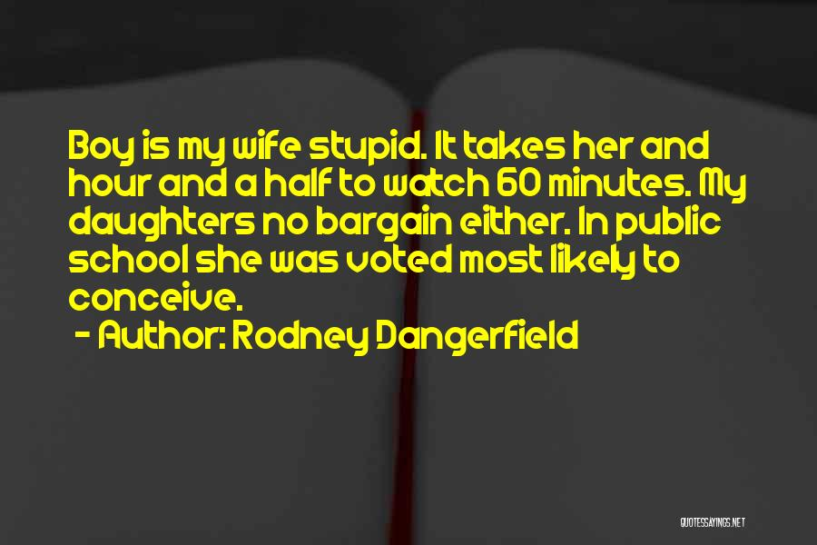Stupid And Funny Quotes By Rodney Dangerfield