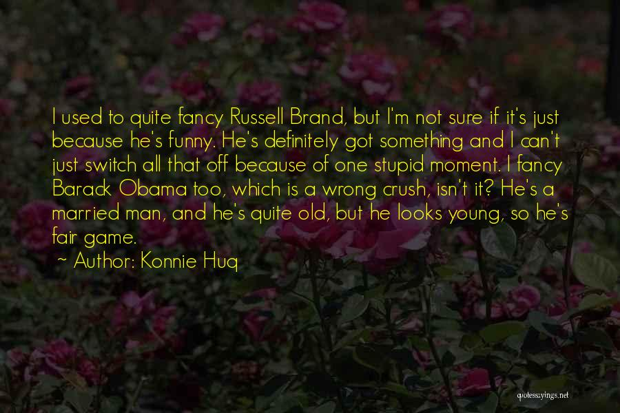 Stupid But Funny Quotes By Konnie Huq