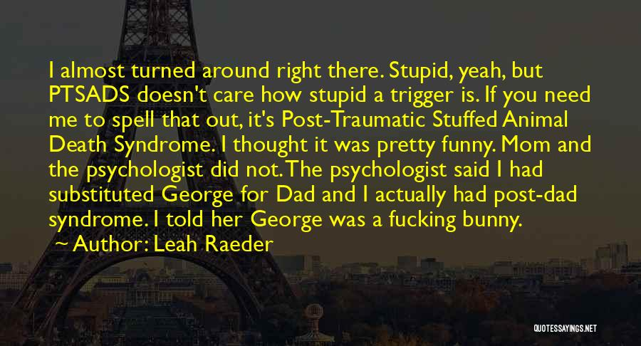 Stupid But Funny Quotes By Leah Raeder