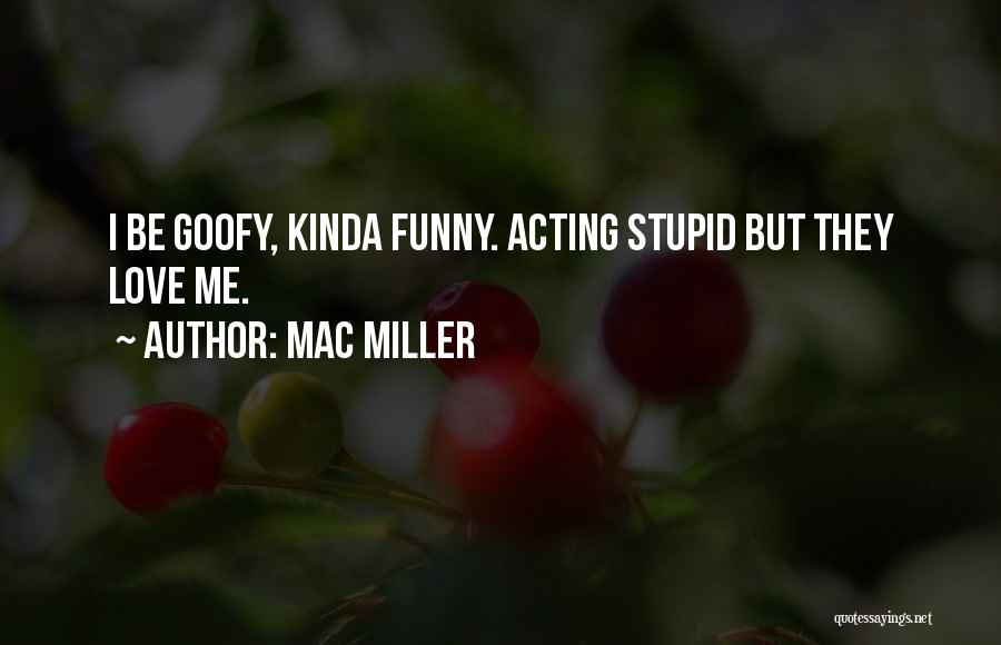 Stupid But Funny Quotes By Mac Miller