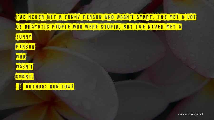 Stupid But Funny Quotes By Rob Lowe