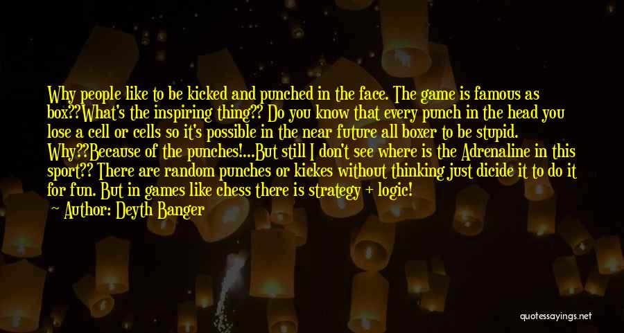 Stupid But Inspiring Quotes By Deyth Banger