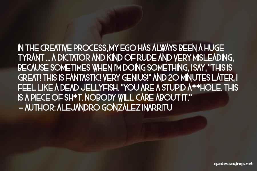 Stupid Rude Quotes By Alejandro Gonzalez Inarritu