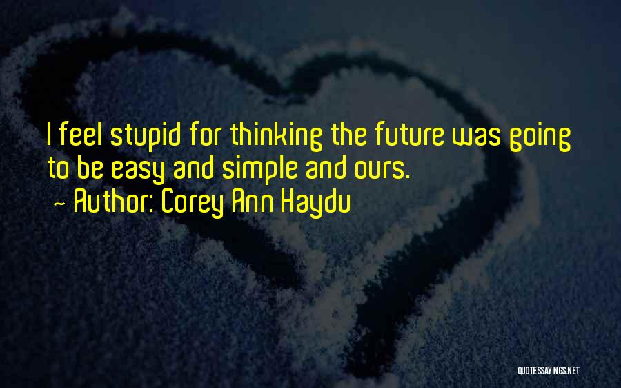 Stupid Simple Quotes By Corey Ann Haydu