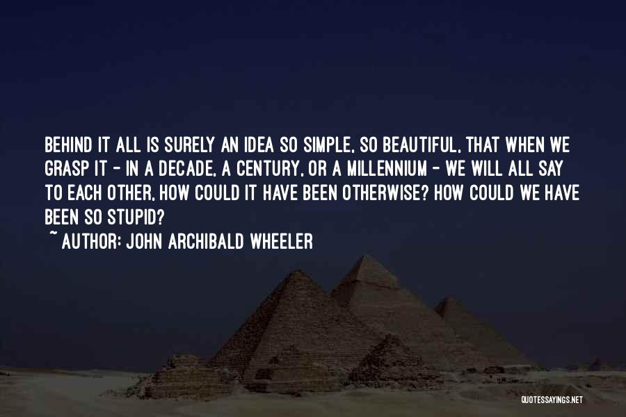 Stupid Simple Quotes By John Archibald Wheeler