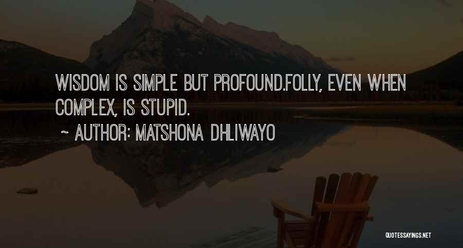 Stupid Simple Quotes By Matshona Dhliwayo