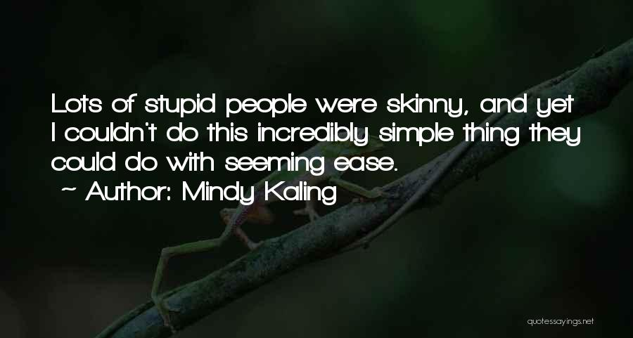 Stupid Simple Quotes By Mindy Kaling
