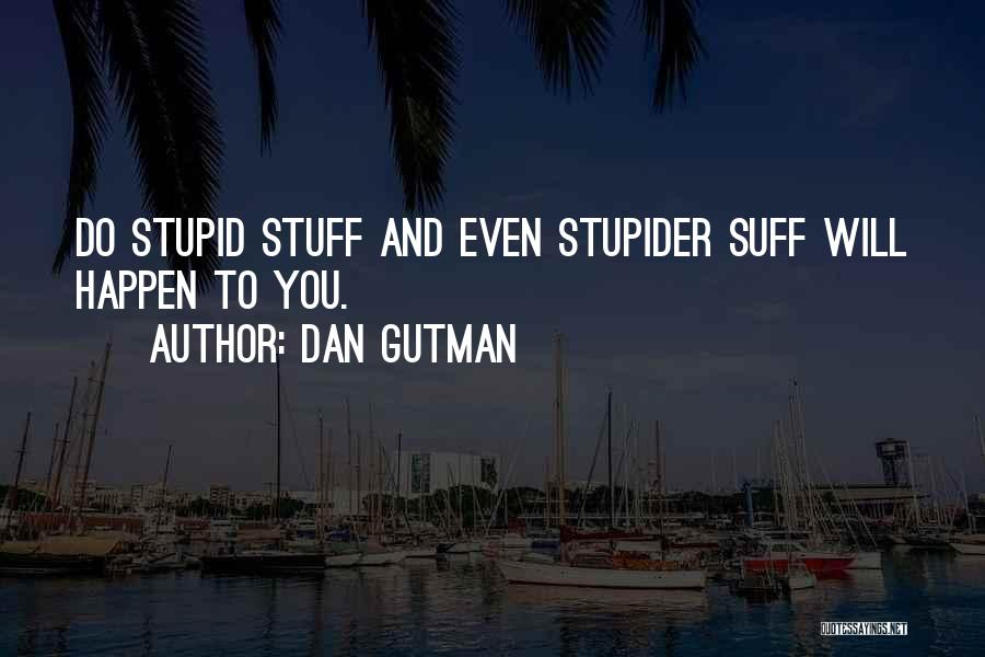 Stupid Things Happen Quotes By Dan Gutman