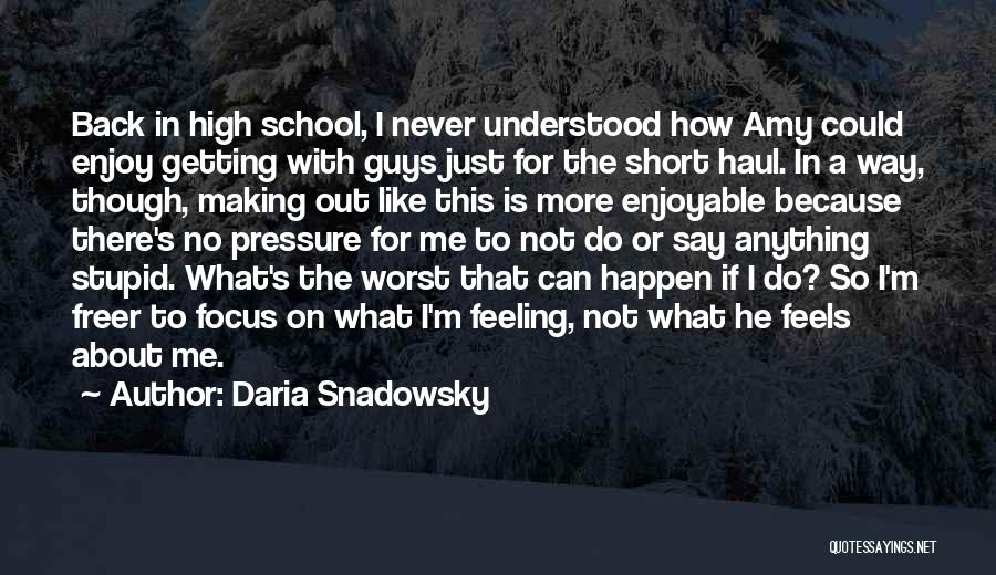 Stupid Things Happen Quotes By Daria Snadowsky