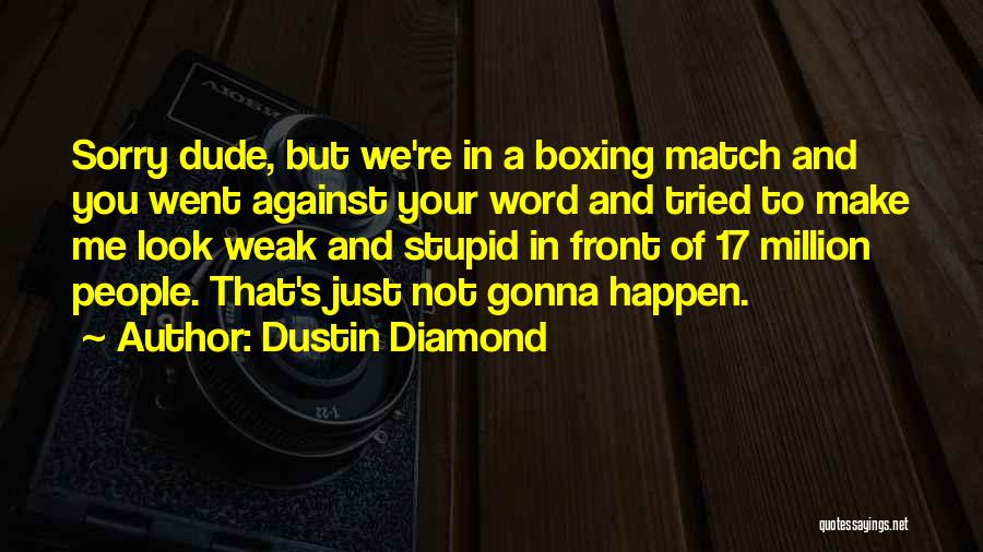 Stupid Things Happen Quotes By Dustin Diamond