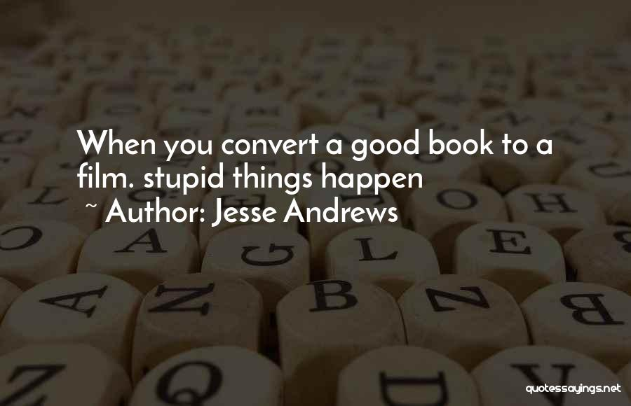 Stupid Things Happen Quotes By Jesse Andrews