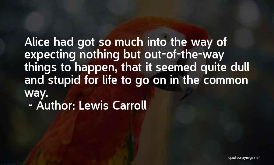 Stupid Things Happen Quotes By Lewis Carroll