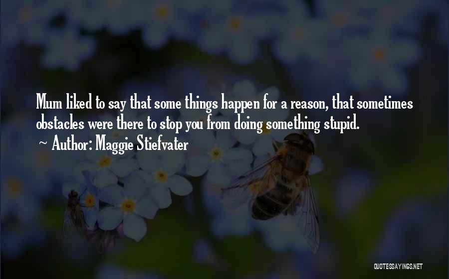 Stupid Things Happen Quotes By Maggie Stiefvater