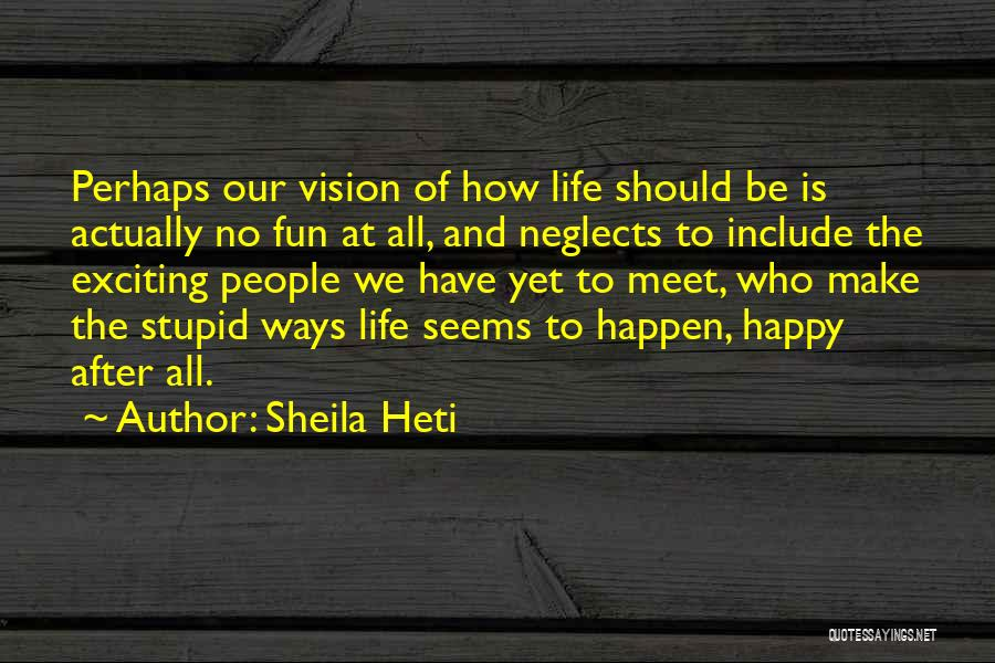 Stupid Things Happen Quotes By Sheila Heti