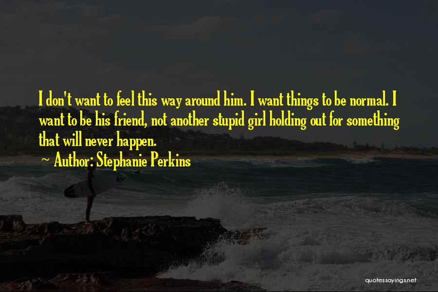 Stupid Things Happen Quotes By Stephanie Perkins