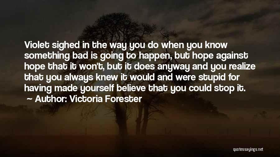 Stupid Things Happen Quotes By Victoria Forester