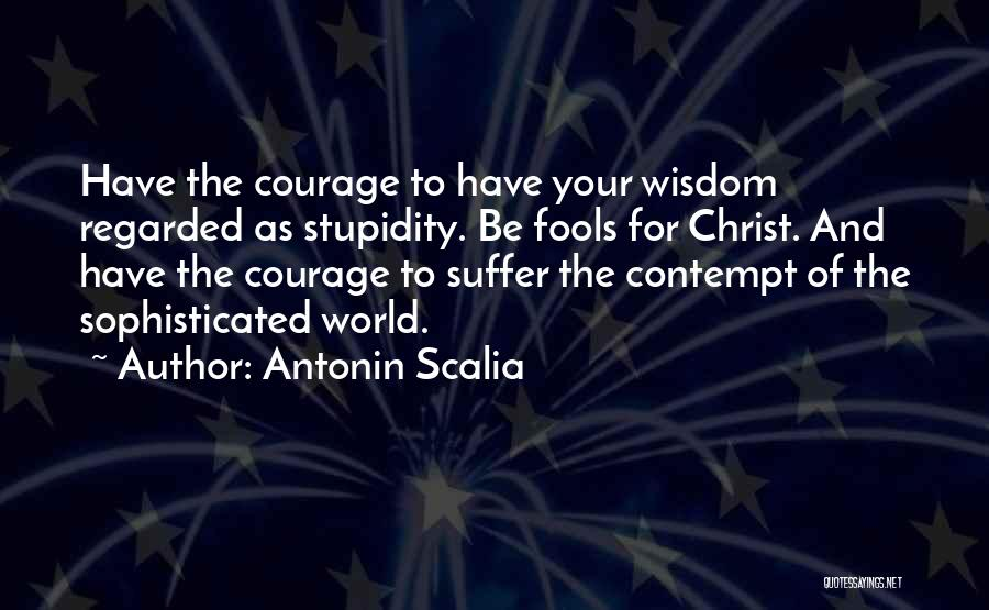 Stupidity And Courage Quotes By Antonin Scalia