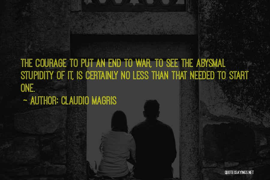 Stupidity And Courage Quotes By Claudio Magris