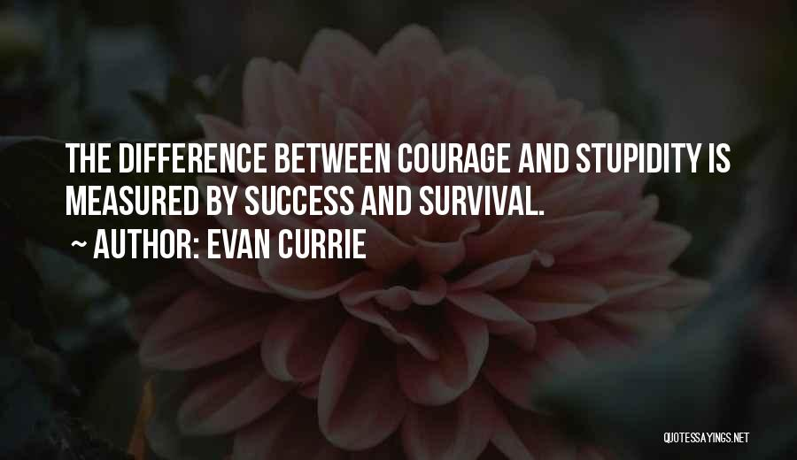 Stupidity And Courage Quotes By Evan Currie